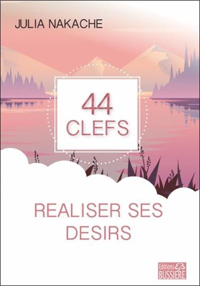 44 CLEFS POUR REALISER SES DESIRS
