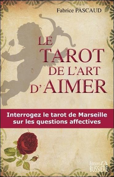 LE TAROT DE L'ART D'AIMER - INTERROGEZ LE TAROT DE MARSEILLE SUR LES QUESTIONS AFFECTIVES