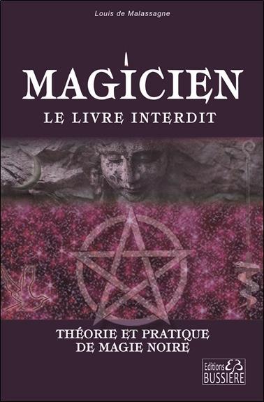 MAGICIEN : LE LIVRE INTERDIT - THEORIE ET PRATIQUE DE MAGIE NOIRE