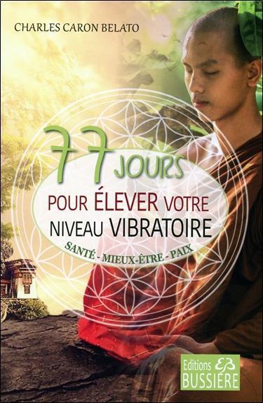77 JOURS POUR ELEVER VOTRE NIVEAU VIBRATOIRE - SANTE - MIEUX-ETRE - PAIX