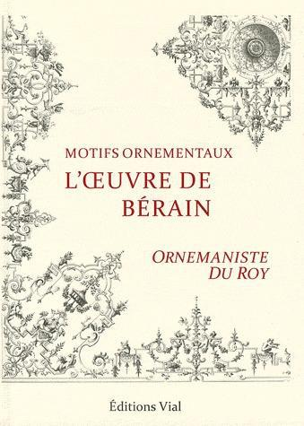 L'OEUVRE DE BERAIN, ORNEMANISTE DU ROY