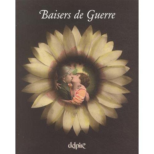 BAISERS DE GUERRE - CARTES POSTALES DE BAISERS EDITEES EN 14-18