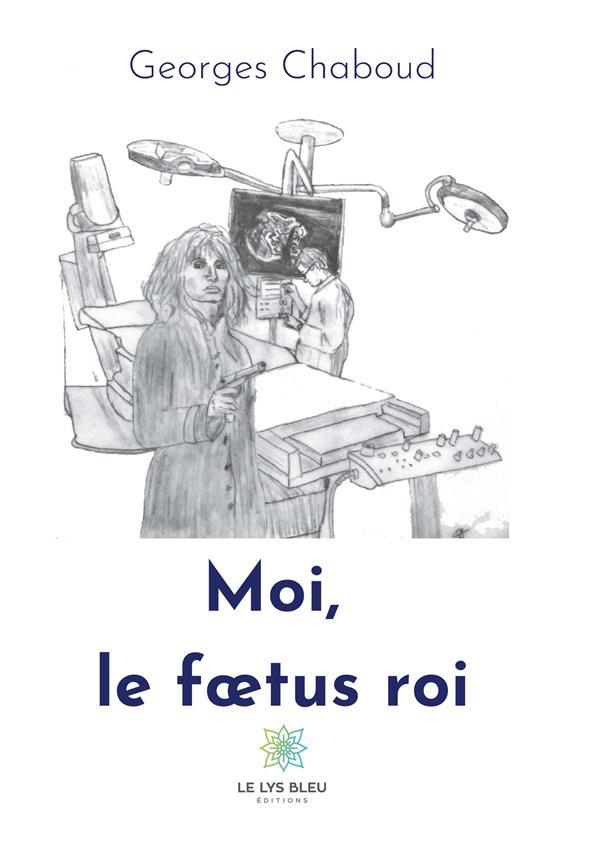 MOI, LE FOETUS ROI
