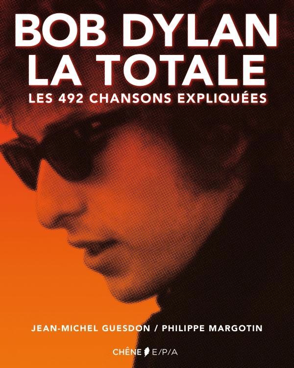 BOB DYLAN, LA TOTALE - LES 492 CHANSONS EXPLIQUEES