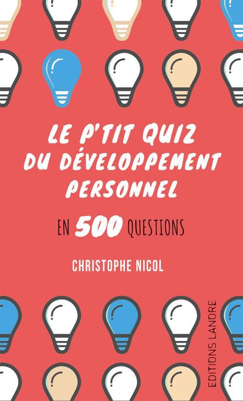 P'TIT QUIZ DU DEVELOPPEMENT PERSONNEL EN 500 QUESTIONS (LE)