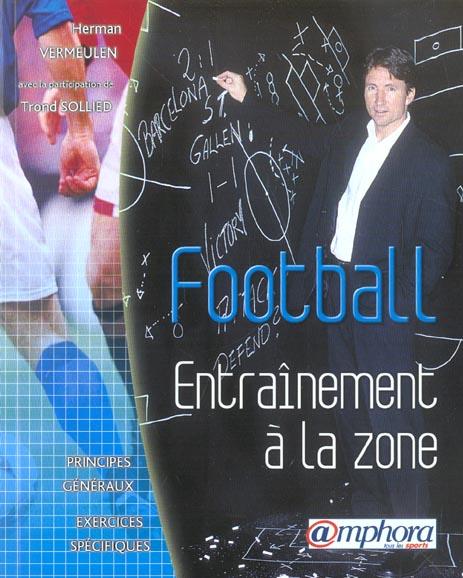 FOOTBALL, ENTRAINEMENT A LA ZONE, PRINCIPES GENERAUX EXERCICES SPECIFIQUES