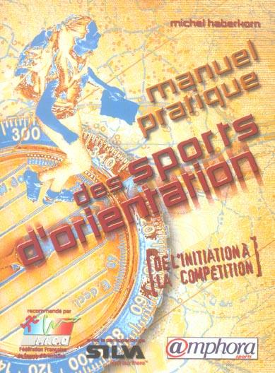MANUEL PRATIQUE DES SPORTS D'ORIENTATION, DE L'INITIATION A LA COMPETITION