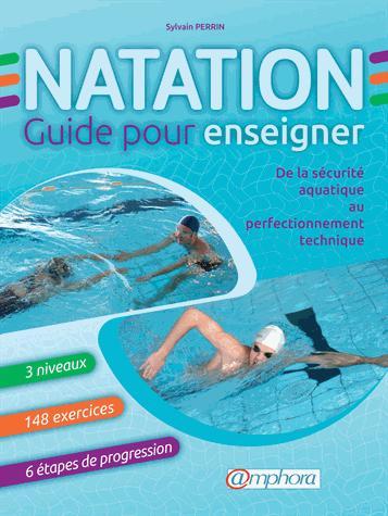 NATATION - GUIDE POUR ENSEIGNER - DE LA SECURITE AQUATIQUE AU PERFECTIONNEMENT