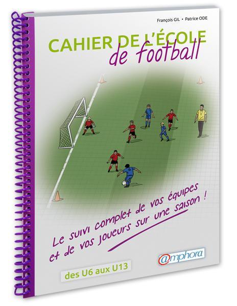 CAHIER DE L'ECOLE DE FOOTBALL - LE SUIVI COMPLET DE VOS EQUIPES...