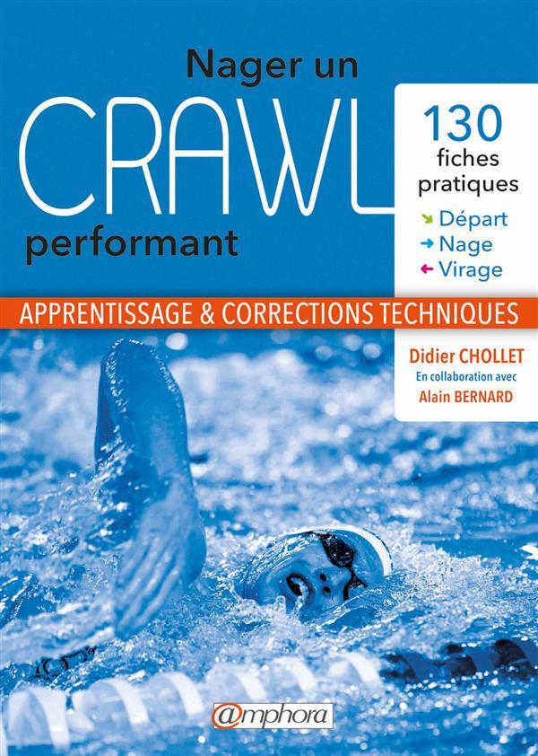 NAGER UN CRAWL PERFORMANT - DEPART, NAGE, VIRAGE : 140 FICHES PRATIQUES