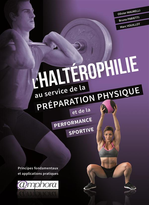 HALTEROPHILIE AU SERVICE DE LA PREPARATION PHYSIQUE ET DE LA PERFORMANCE (L')