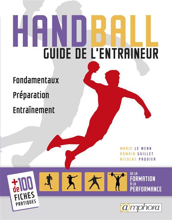 HANDBALL - GUIDE DE L'ENTRAINEUR - FONDAMENTAUX, PREPARATION, ENTRAINEMENT...