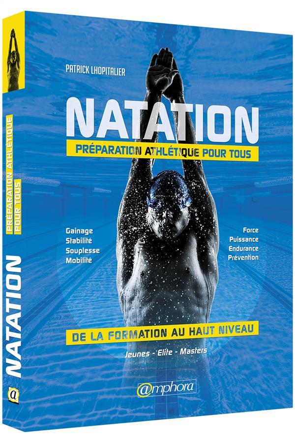 NATATION - PREPARATION ATHLETIQUE POUR TOUS - DE LA FORMATION AU HAUT NIVEAU