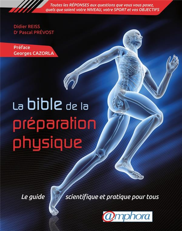 BIBLE DE LA PREPARATION PHYSIQUE (LA) - LE GUIDE SCIENTIFIQUE ET PRATIQUE