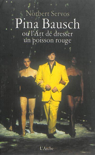 PINA BAUSCH OU L'ART DE DRESSER UN POISSON ROUGE.