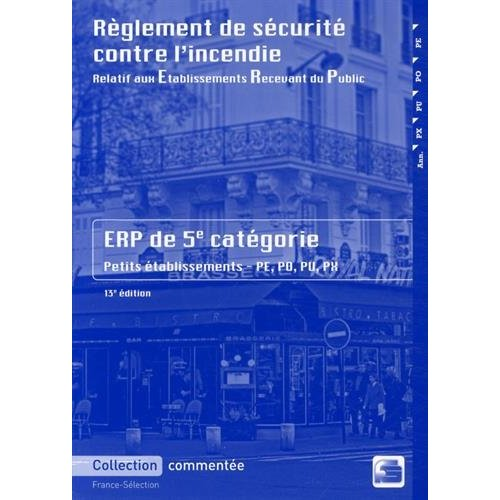 REGLEMENT DE SECURITE CONTRE L'INCENDIE - ERP 5E CATEGORIE - 2017 - 13E EDITION