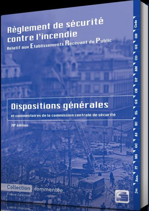 PACK ERP - RÈGLEMENT DE SÉCURITÉ CONTRE L'INCENDIE - DISPOSITIONS GENERALES - 2017 - 28E EDITION