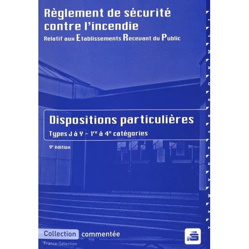 PACK ERP - REGLEMENT DE SECURITE CONTRE L'INCENDIE - DISPOSITIONS PARTICULIERES  - 2017 - 9E EDITION