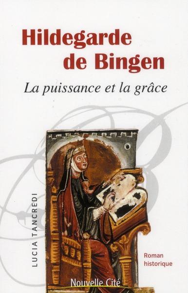 HILDEGARDE DE BINGEN LA PUISSANCE ET LA GRACE - ROMAN HISTORIQUE