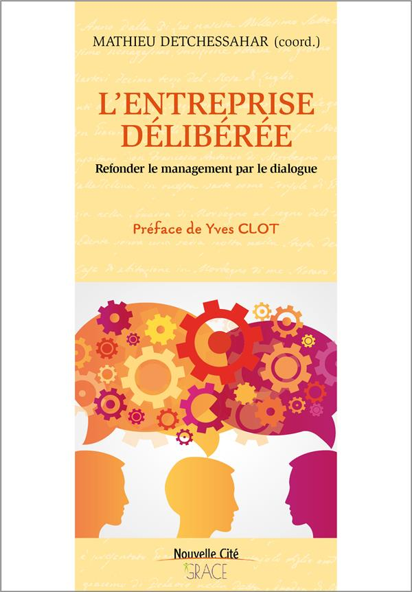 L'ENTREPRISE DELIBEREE - REFONDER LE MANAGEMENT PAR LE DIALOGUE