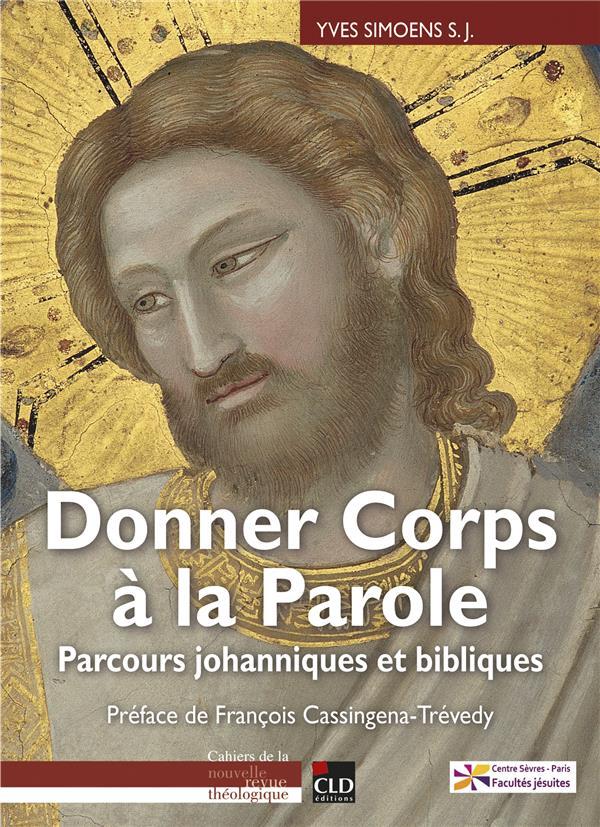 DONNER CORPS A LA PAROLE - PARCOURS JOHANNIQUES ET BIBLIQUE