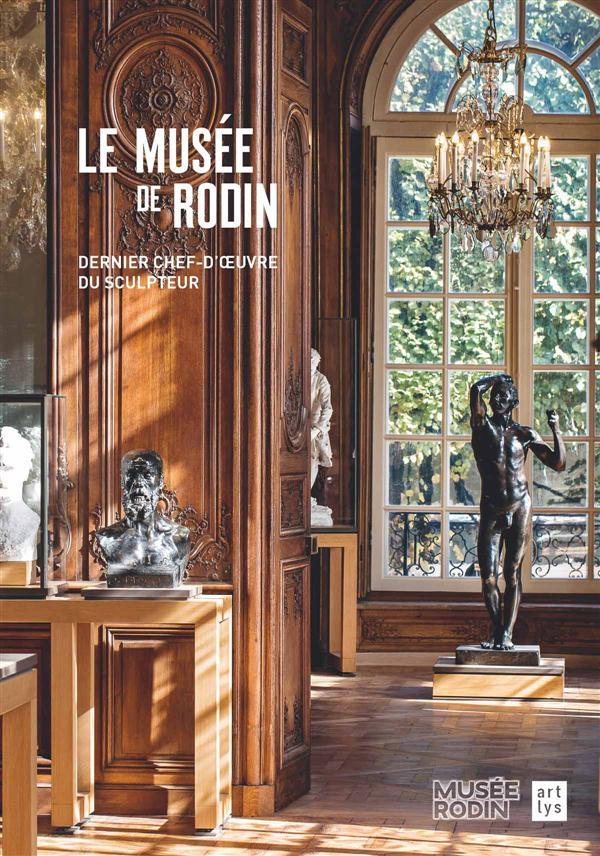 LE MUSEE DE RODIN DERNIER CHEF-D'OEUVRE DU SCULPTEUR