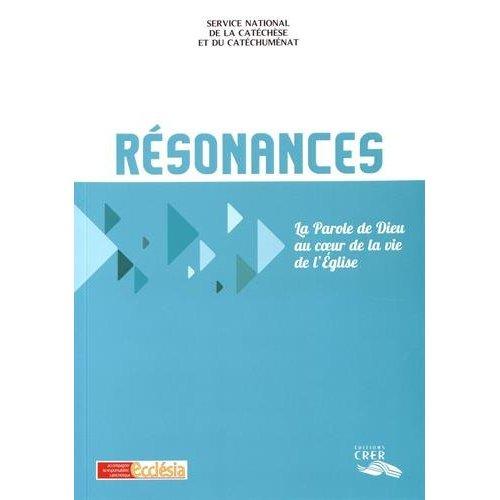 RESONANCES - LA PAROLE DE DIEU AU COEUR DE LA VIE DE L'EGLISE - ED.CRER