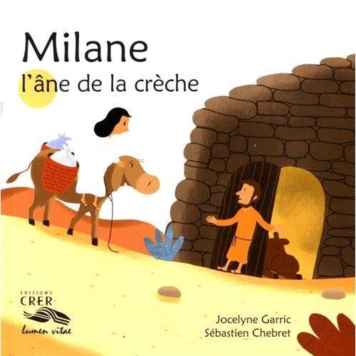 LA PAROLE DES ANIMAUX - MILANE, L'ANE DE LA CRECHE - EDITION CRER / LUMEN VITAE