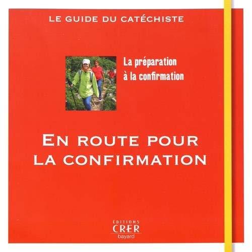 EN ROUTE VERS LA CONFIRMATION - GUIDE DU CATECHISTE