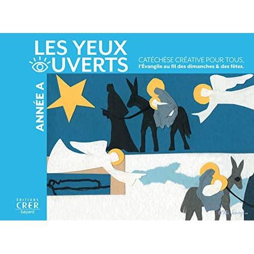 LA CATECHESE LES YEUX OUVERTS - ANNEE A -CATECHESE CREATIVE, L'EVANGILE AU FIL DES DIMANCHES ET FETE