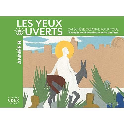 LA CATECHESE LES YEUX OUVERTS - ANNEE B - CATECHESE CREATIVE, L'EVANGILE AU FIL DES DIMANCHES ET FET