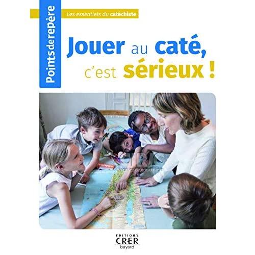POINTS DE REPERE - JOUER AU CATE, C'EST SERIEUX! - ED.CRER BAYARD