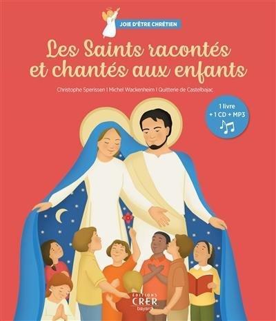 JOIE D'ETRE CHRETIEN - LES SAINTS RACONTES ET CHANTES AUX ENFANTS - ED.CRER-BAYARD