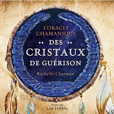 L'ORACLE CHAMANIQUE DES CRISTAUX DE GUERISON