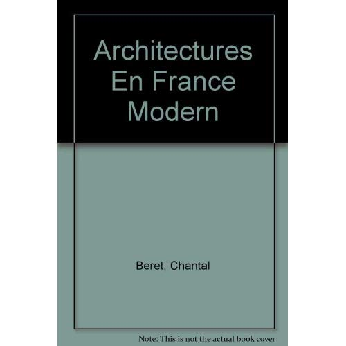 ARCHITECTURES EN FRANCE - MODERNITE, POST-MODERNITE