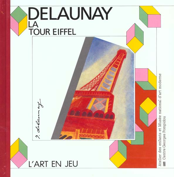 DELAUNAY LA TOUR EIFFEL - - ATELIER DES ENFANTS ET MUSEE NATIONAL D'ART MODERNE - CENTRE GEORGES POM