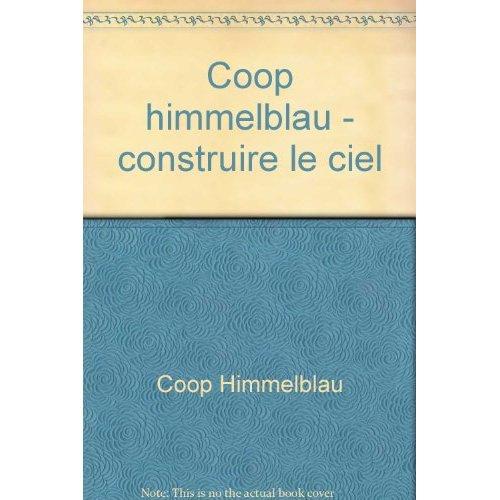 COOP HIMMELBLAU - CONSTRUIRE LE CIEL - - ALBUM DE L'EXPOSITION