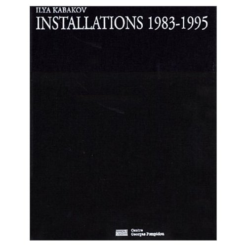 ILYA KABAKOV - INSTALLATIONS 1983-1995 - - UNE VISION D'ARTISTE DECAPANTE ET NOSTALGIQUE DE LA VIE E