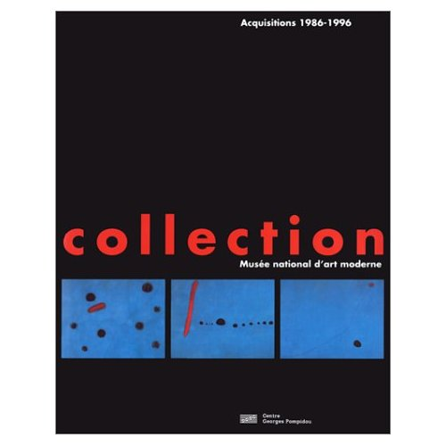 COLLECTION DU MUSEE NATIONAL D'ART MODERNE - ACQUISITIONS 1986-1996 (LA) - - 370 OEUVRES CHOISIES DA