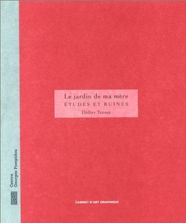 JARDIN DE MA MERE, ETUDES ET RUINES (LE) - - MNAM GALERIE D'ART GRAPHIQUE, 20 AOUT-29 SEPTEMBRE 1997