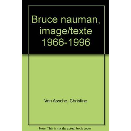 BRUCE NAUMAN, IMAGE/TEXTE 1966-1996