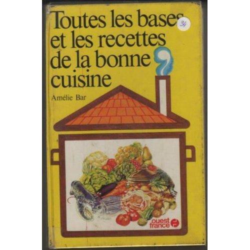 TOUTES LES BASES ET RECETTES DE LA BONNE CUISINE