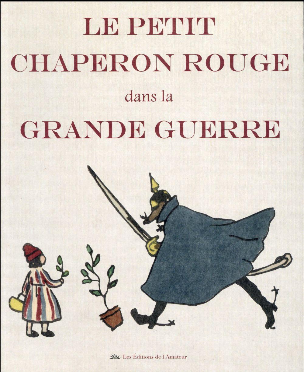 LE PETIT CHAPERON ROUGE DANS LA GRANDE GUERRE (1ERE ED).