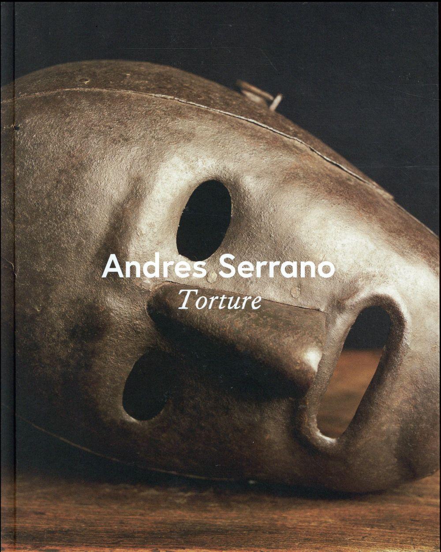 ANDRES SERRANO, TORTURE