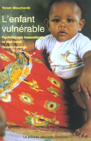 L ENFANT VULNERABLE 3 ETUDES PSYCHOTHERAPIQUES DE L ENFANT EN PAYS KANAK