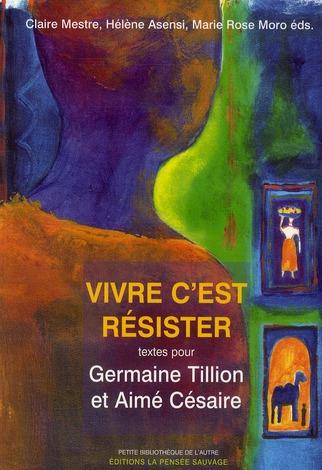 VIVRE C EST RESISTER GERMAINE TILLION AIME CESAIRE