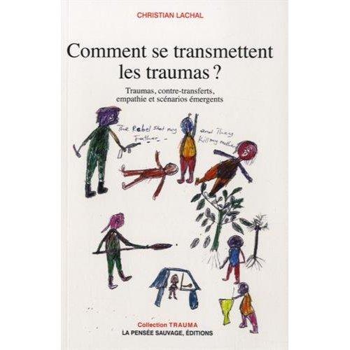 COMMENT SE TRANSMETTENT LES TRAUMAS ? TRAUMAS, CONTRE-TRANSFERTS, EMPATHIE ET SCENARIOS EMERGE