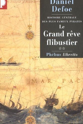 GRAND REVE FLIBUSTIER. HISTOIRE GENERALE DES PLUS FAMEUX PIRATES T. 2  (LE)