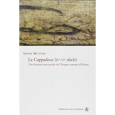 LA CAPPADOCE, IVE-VIE SIECLE UNE HISTOIRE PROVINCIALE DE L'EMPIRE ROMAIN D'ORIENT