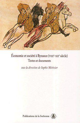 ECONOMIE ET SOCIETE A BYZANCE VIIIE-XIIE SIECLE - TEXTES ET DOCUMENTS
